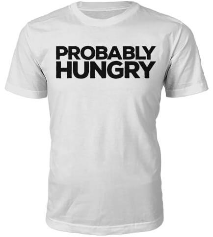 Probably Hungry Slogan T-Shirt