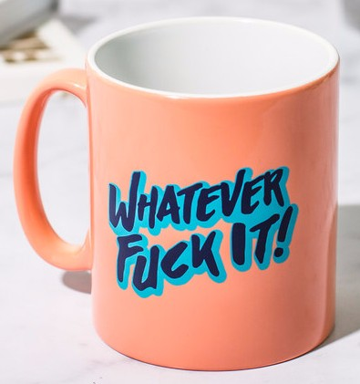 Whatever Fuck It Mug